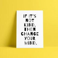 If It's not kind art print