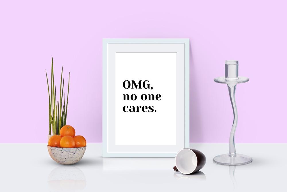 OMG No One Cares Art Print