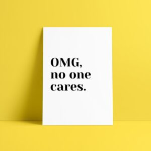 OMG no one cares art print