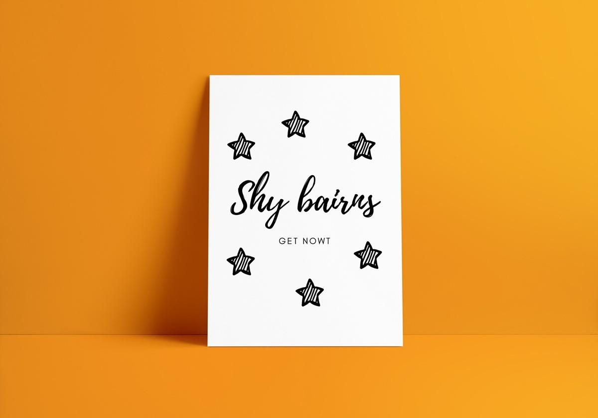 Shy-bairns-get-nowt-art-print