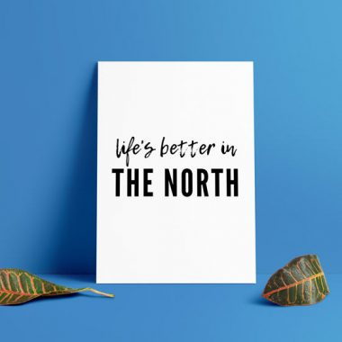 Life's Better In The North Art Print